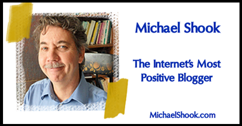 Michael Shook the most positive blogger on the internet